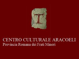 Centro Culturale Aracoeli - Frati Minori - Convento Aracoeli-www.centroculturalearacoeli.it